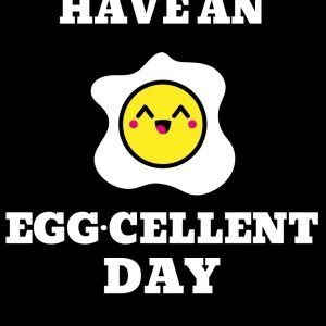 Have A Eggcellent Day T-Shirt
